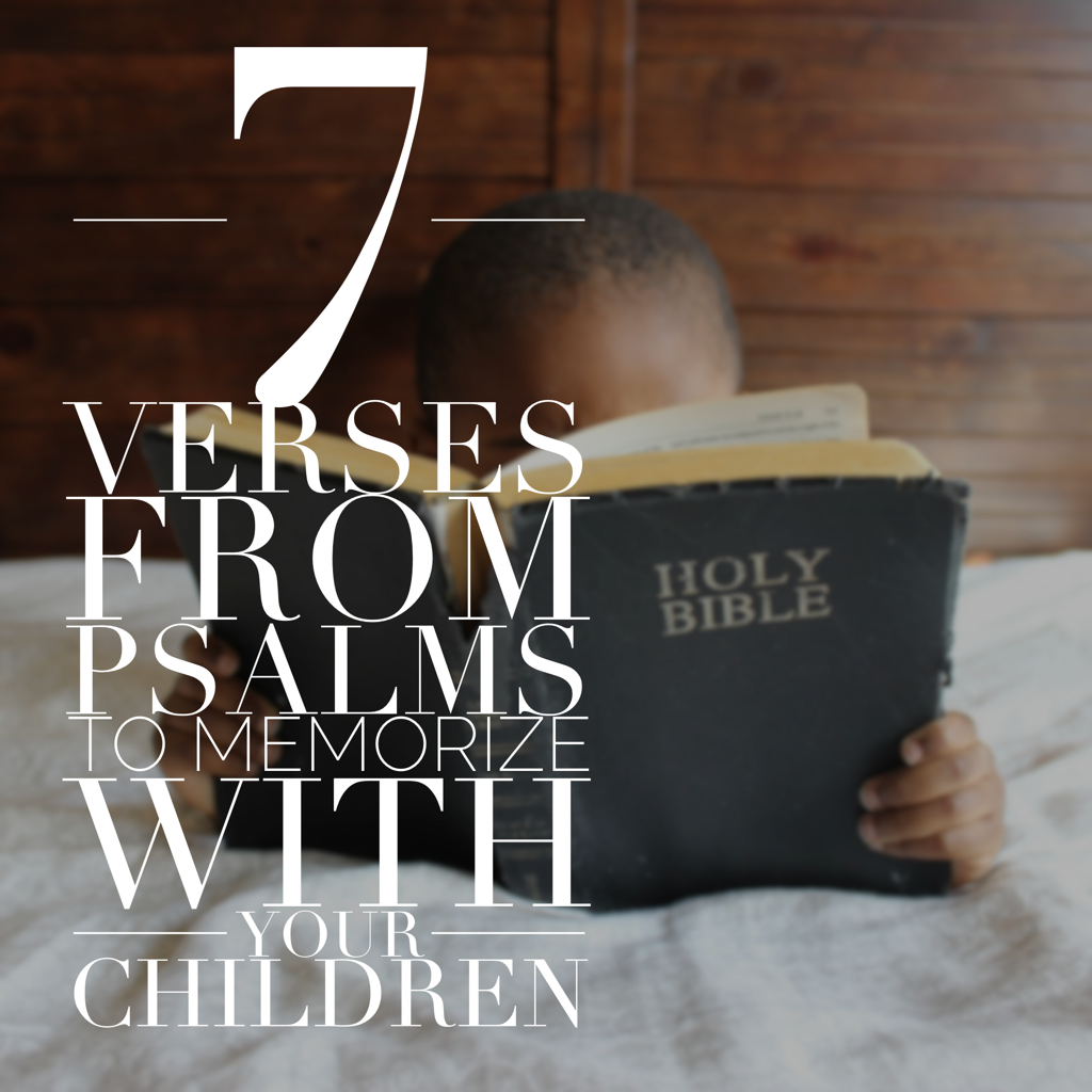 7 Verses from Psalms to Memorize with Your Children